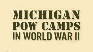 Michigan POW Camps in WWII with Greg Sumner