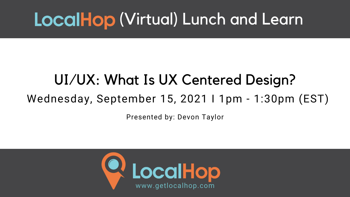 UI/UX: What Is UX Centered Design? (Virtual Lunch and Learn)