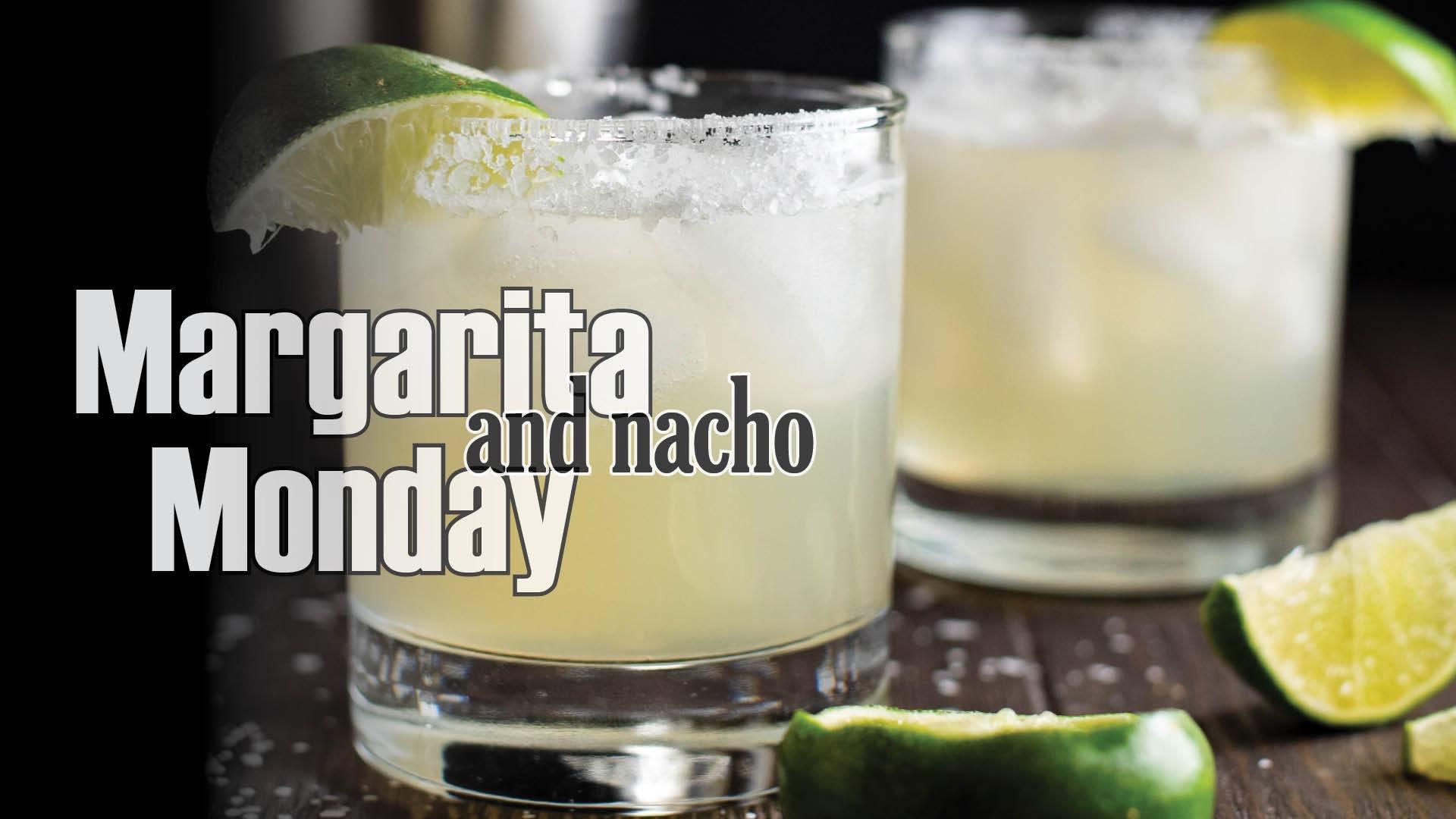 Margarita (and nacho) Monday // Every Monday