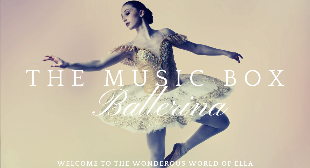 The Music Box Ballerina ~ Welcome to the Wondrous World of Ella